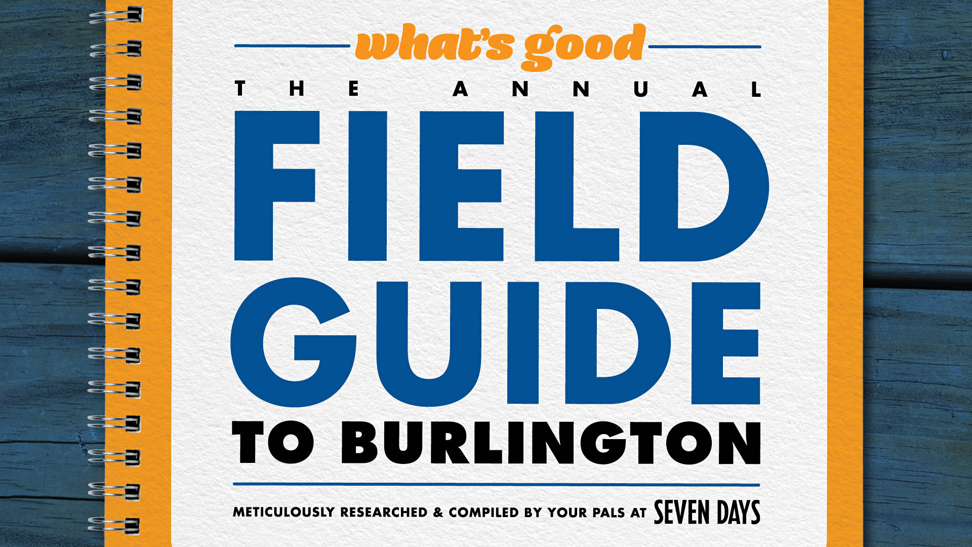 What's Good: The Annual Field Guide to Burlington, Vermont. Meticulously researched & compiled by your pals at Seven Days